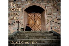 Bli Kvar Hos Mig – Bleib bei mir - Olof Lövmo Trio